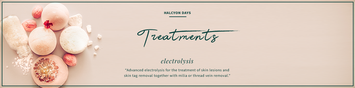 Advanced Electrolysis Treatment at Halcyon Days Skincare