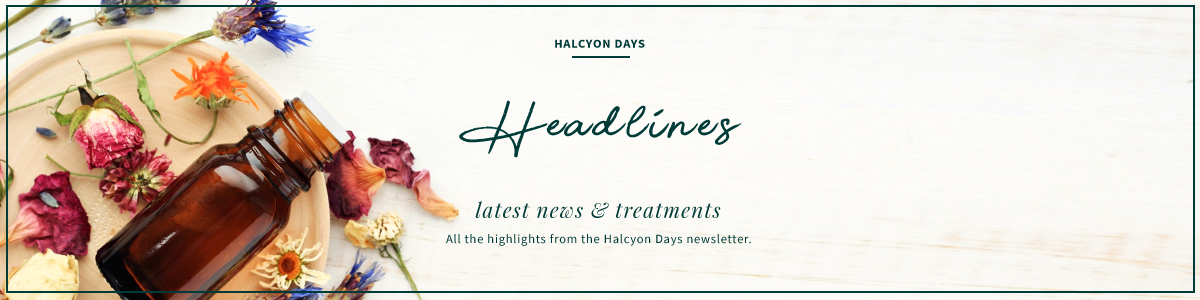 Headlines | Halcyon Days Skincare and Beauty Salon in Bury St. Edmunds